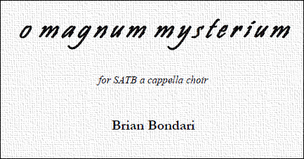 O MAGNUM MYSTERIUM, by Brian Bondari (PDF)